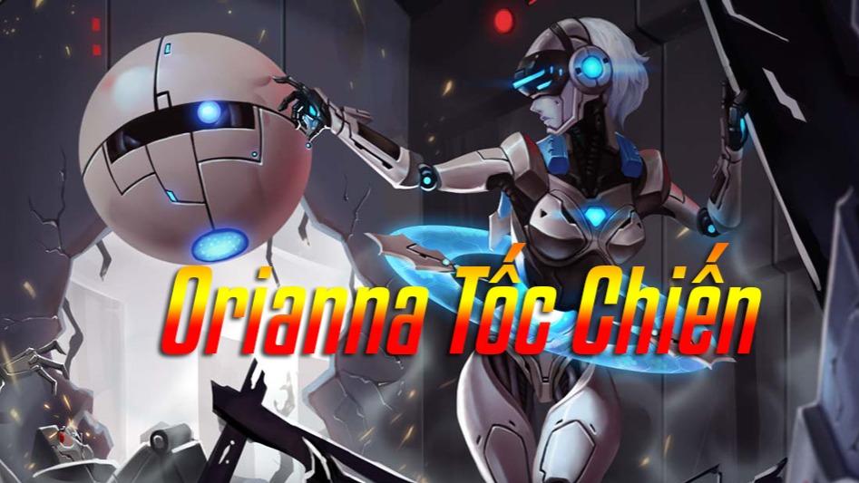 "Orianna Chiến tranh Nhanh>""></p> <h4 id="