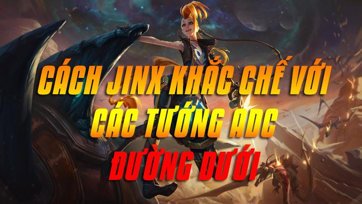 Cách Jinx khắc chế các tướng ADC đường dưới